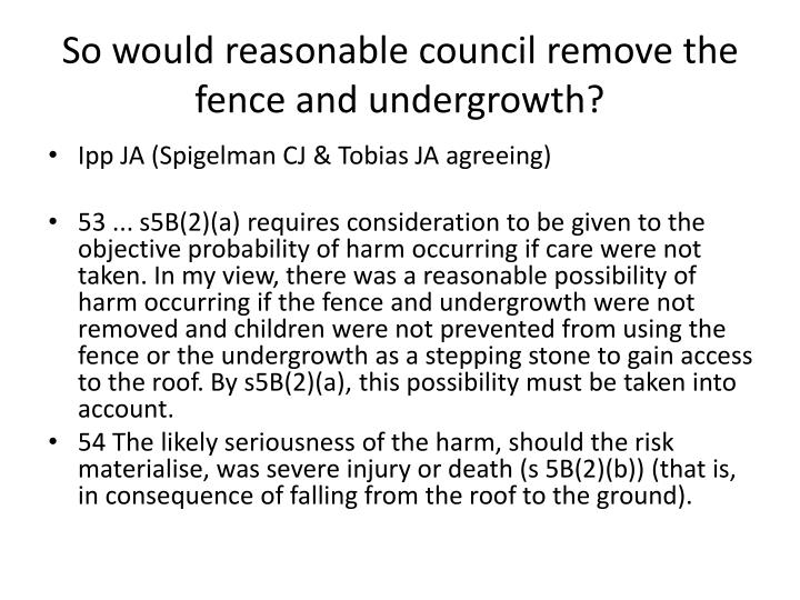 So would reasonable council remove the fence and undergrowth?