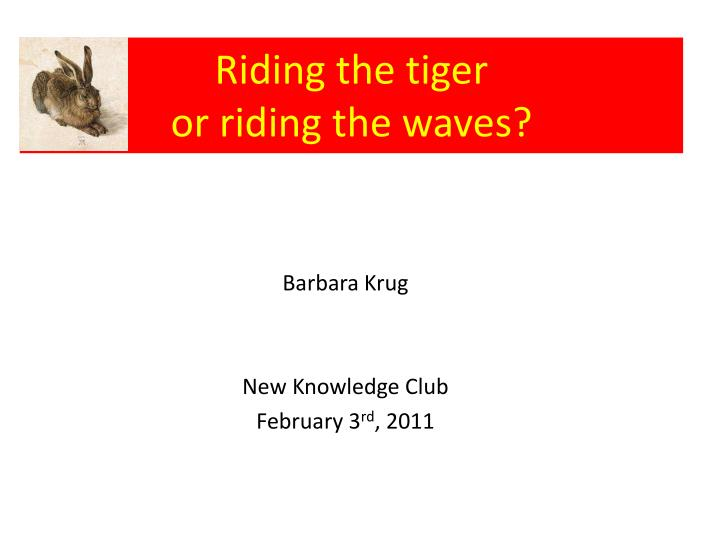 Riding the tiger or riding the waves