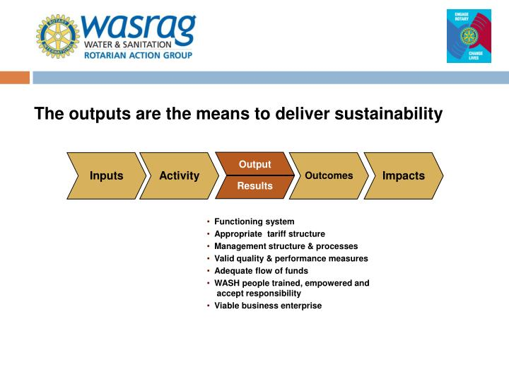 The outputs are the means to deliver sustainability