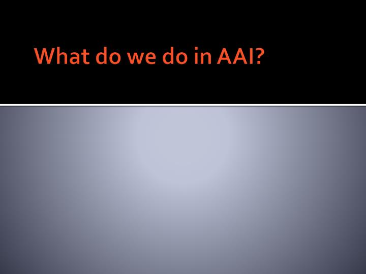 What do we do in AAI?