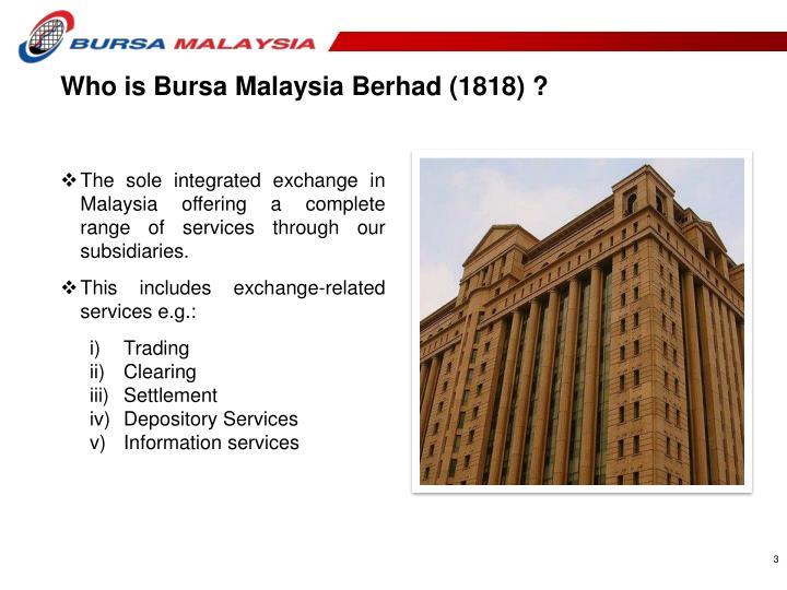 Who is Bursa Malaysia Berhad (1818) ?