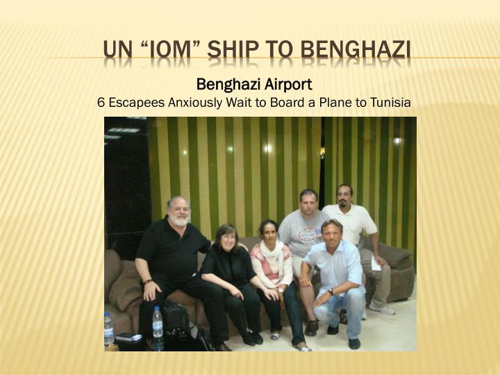 "UN ""IOM"" SHIP TO BENGHAZI"
