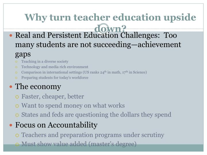 Why turn teacher education upside down?