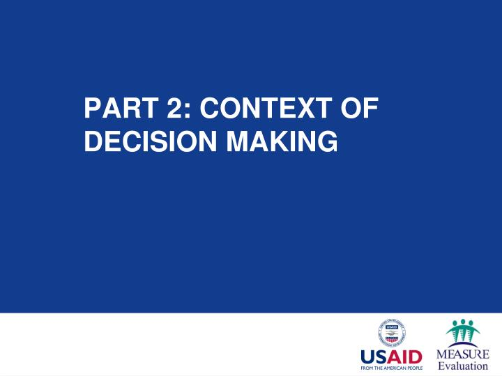 Part 2: Context of decision making