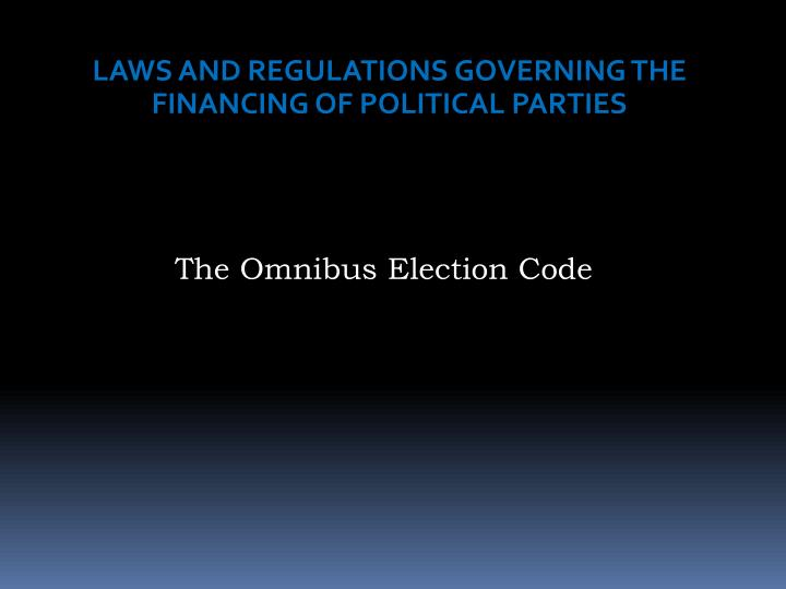 LAWS AND REGULATIONS GOVERNING THE FINANCING OF POLITICAL PARTIES