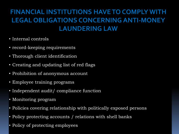 FINANCIAL INSTITUTIONS HAVE TO COMPLY WITH LEGAL OBLIGATIONS CONCERNING ANTI-MONEY LAUNDERING LAW