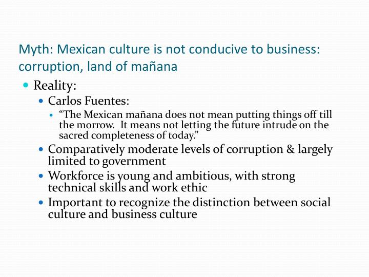 Myth: Mexican culture is not conducive to business:  corruption, land of mañana