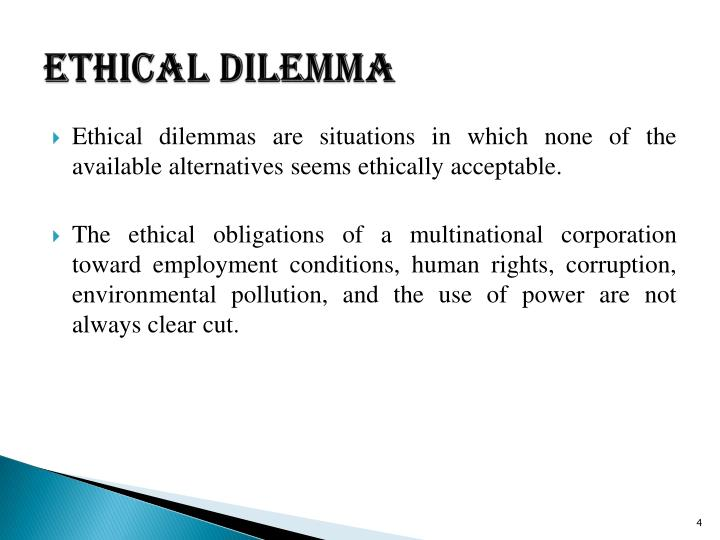 ethical dilemma in business corruption Ethical issues in international business most common ethical issues employment practices human rights environmental regulations corruption moral.