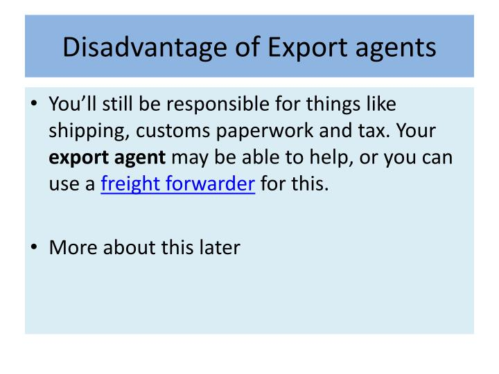 Disadvantage of Export agents