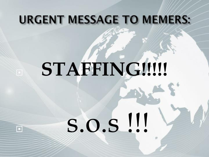 URGENT MESSAGE TO MEMERS: