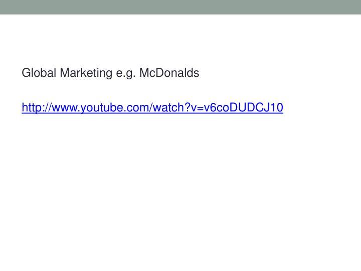 Global Marketing e.g. McDonalds