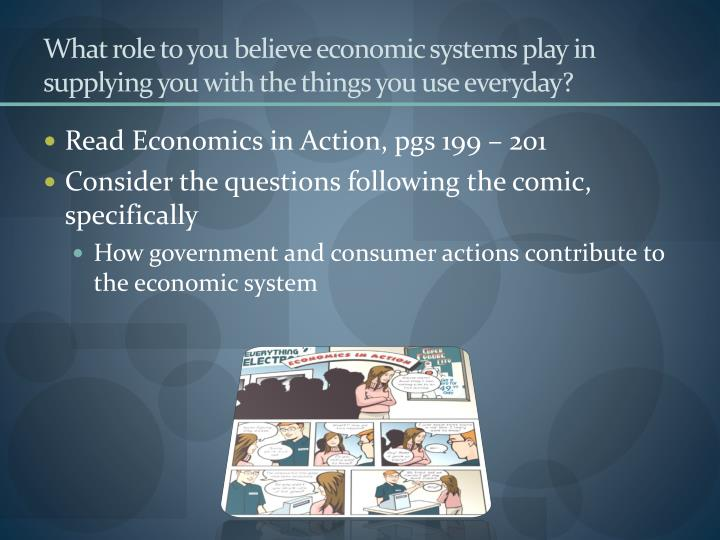 What role to you believe economic systems play in supplying you with the things you use everyday?
