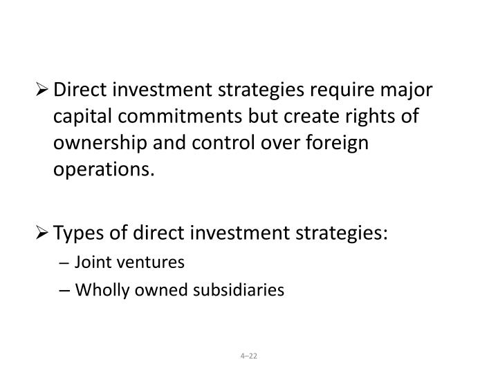 Direct investment strategies require major capital commitments but create rights of ownership and control over foreign operations.
