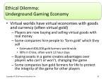 ethical dilemma underground gaming economy