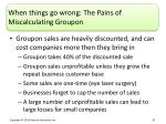 when things go wrong the pains of miscalculating groupon