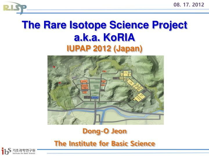The rare isotope science project a k a koria iupap 2012 japan