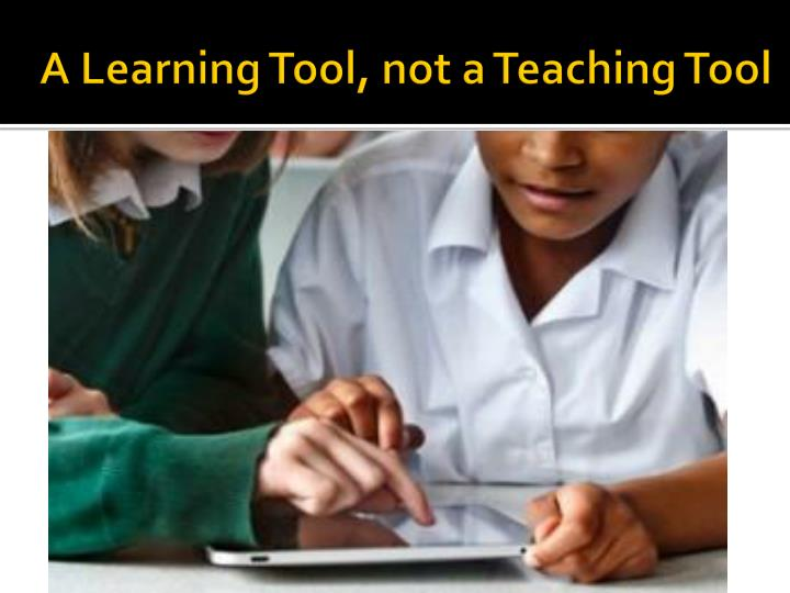 A Learning Tool, not a Teaching Tool