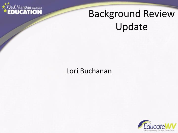 Background Review Update