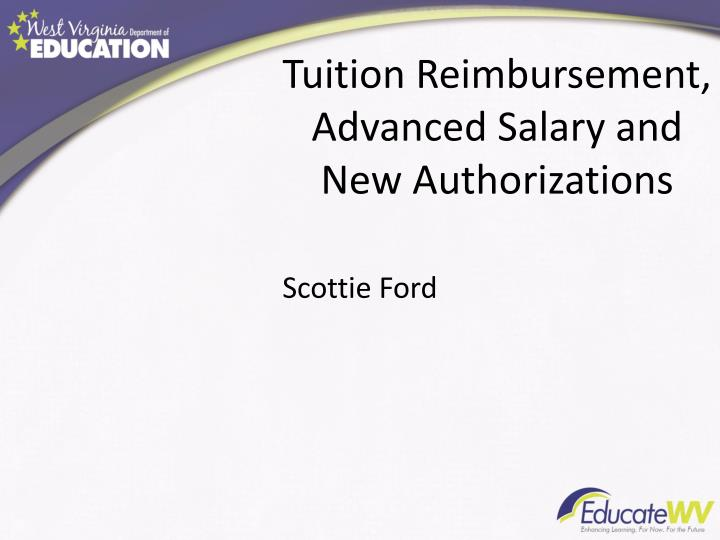 Tuition Reimbursement, Advanced Salary and New Authorizations