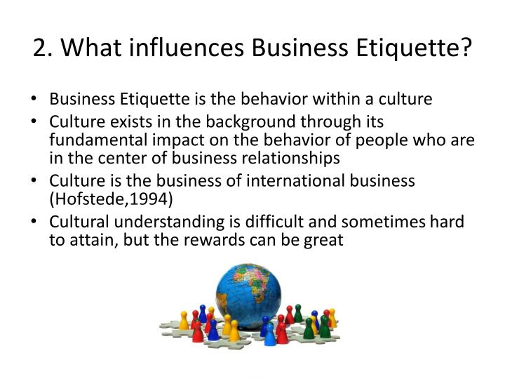 2. What influences Business Etiquette?