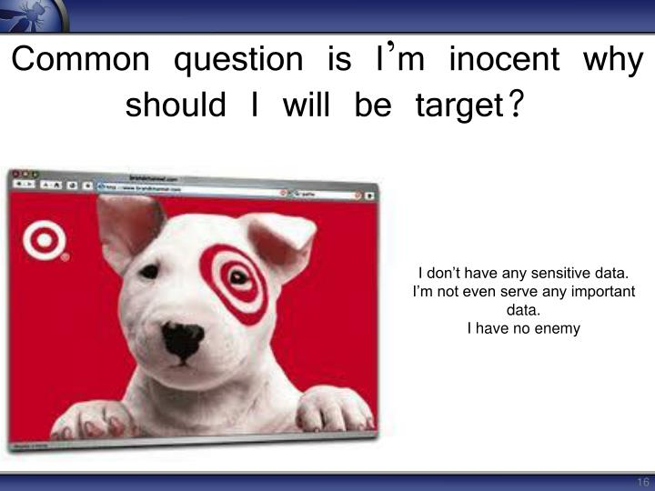Common question is I'm inocent why should I will be target?