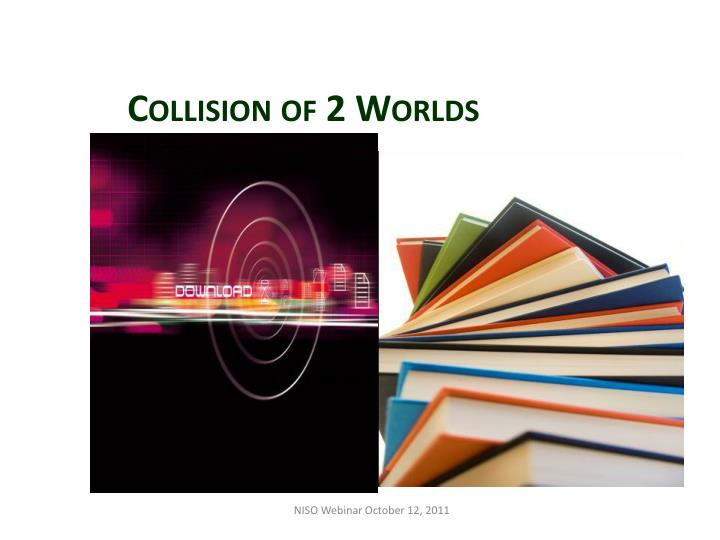 Collision of 2 Worlds