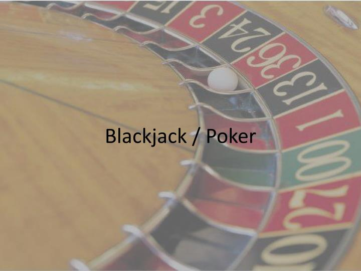 Blackjack / Poker