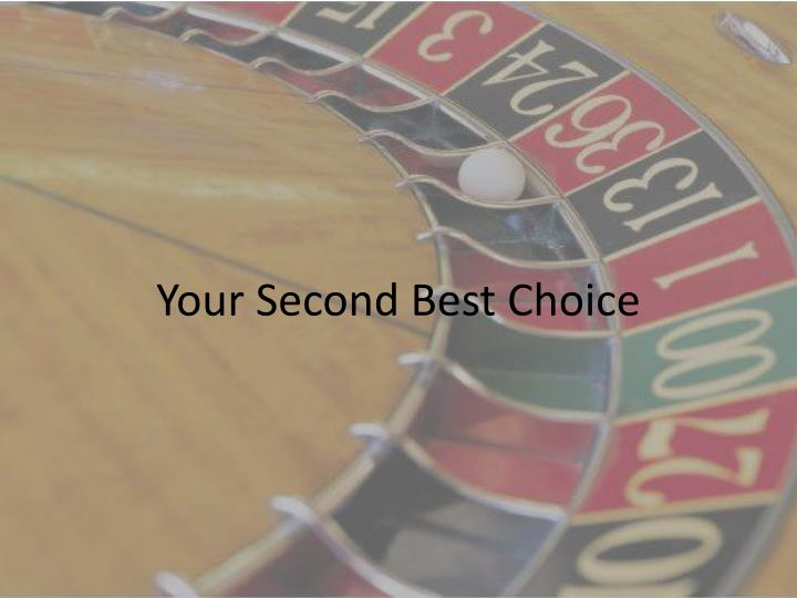 Your Second Best Choice