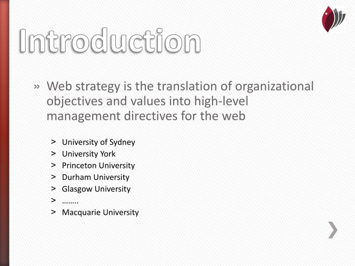 Web strategy is the translation of organizational objectives and values into high-level management directives for the web
