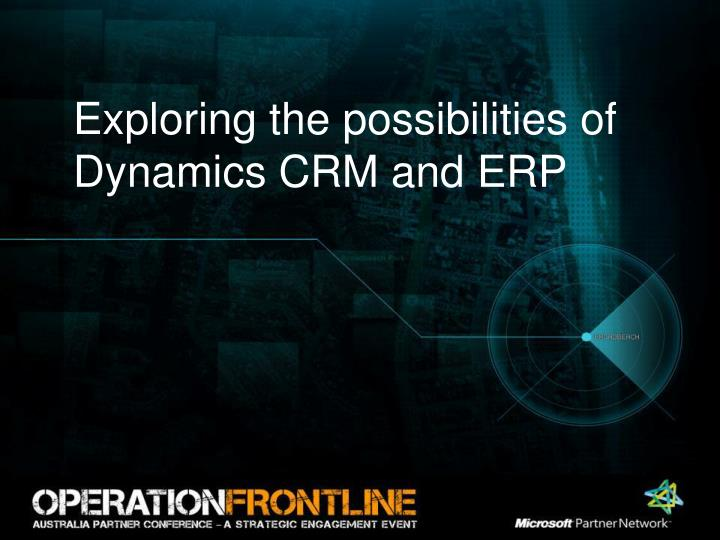 Exploring the possibilities of Dynamics CRM and ERP