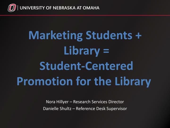 Marketing students library student centered promotion for the library