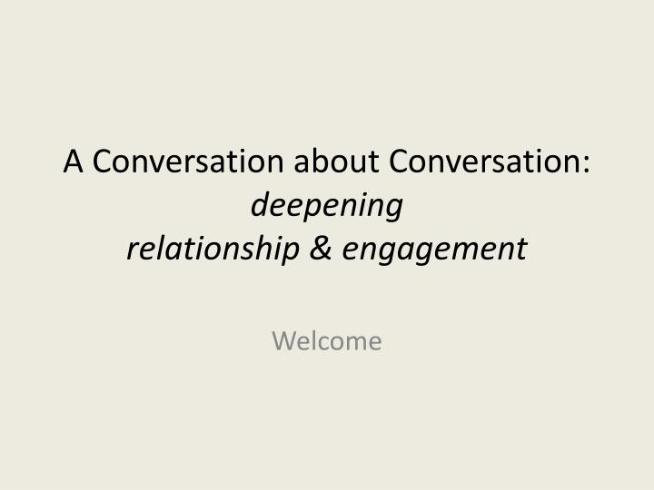 A conversation about conversation deepening relationship engagement