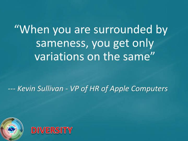 """When you are surrounded by sameness, you get only variations on the same"""