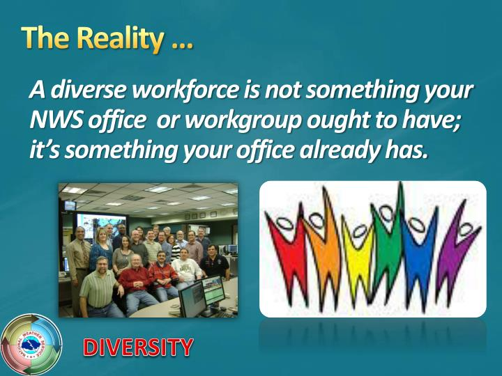 A diverse workforce is not something your NWS office  or workgroup ought to have; it's something your office already has.