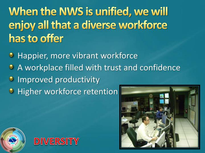 When the NWS is unified, we will enjoy all that a diverse workforce    has to offer