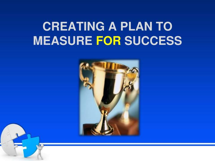 CREATING A PLAN TO MEASURE