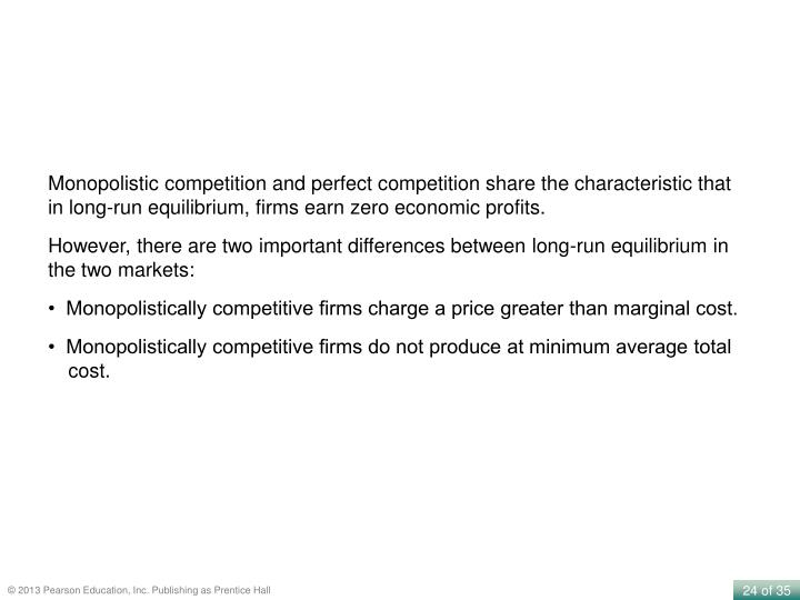 Monopolistic competition and perfect competition share the characteristic that in long-run equilibrium, firms earn zero economic profits.