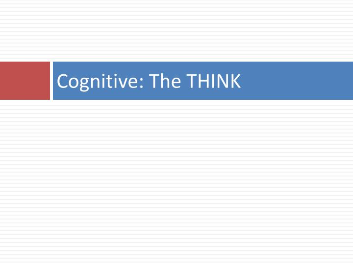 Cognitive: The THINK