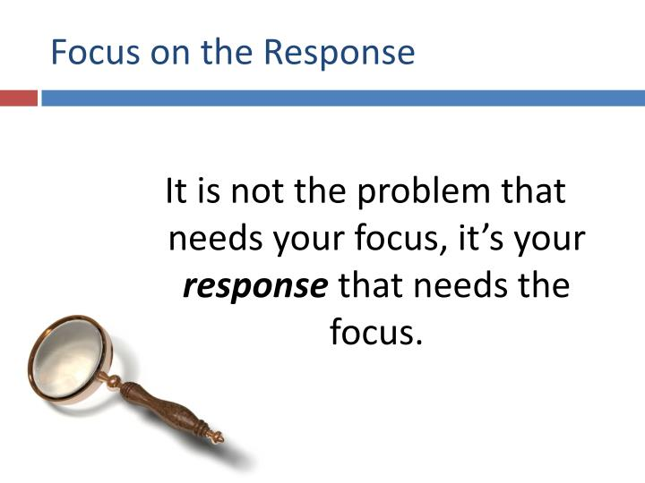 Focus on the Response