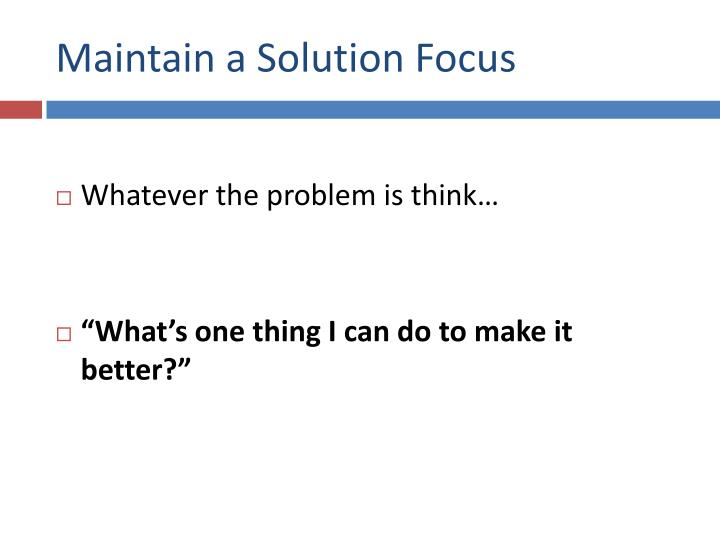 Maintain a Solution Focus