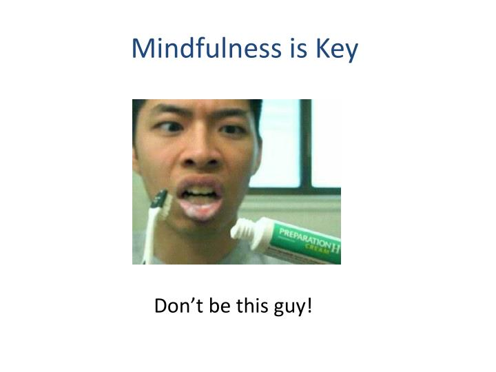 Mindfulness is Key