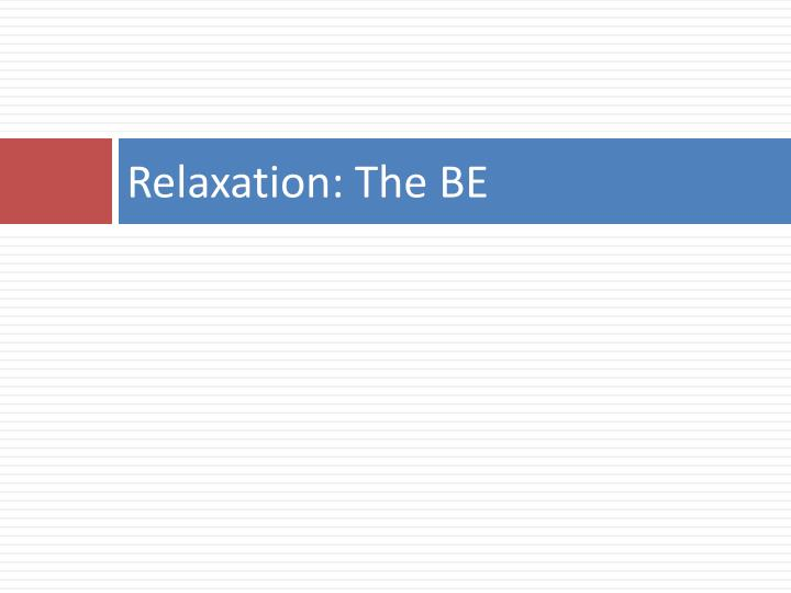 Relaxation: The BE