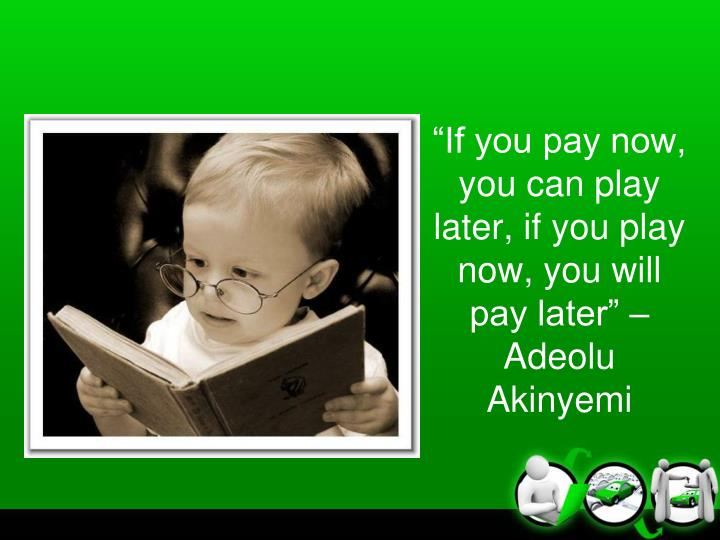 """If you pay now, you can play later, if you play now, you will pay later"" – Adeolu Akinyemi"