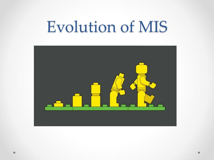 Evolution of MIS