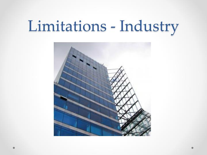Limitations - Industry