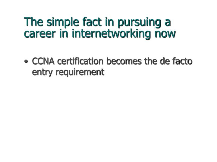 The simple fact in pursuing a career in internetworking now