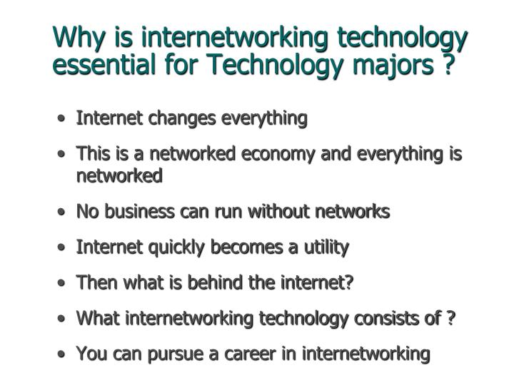 Why is internetworking technology essential for Technology majors ?