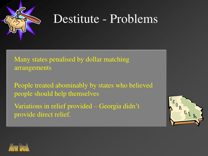 Destitute - Problems