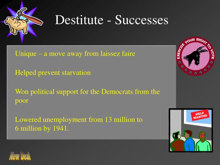 Destitute - Successes