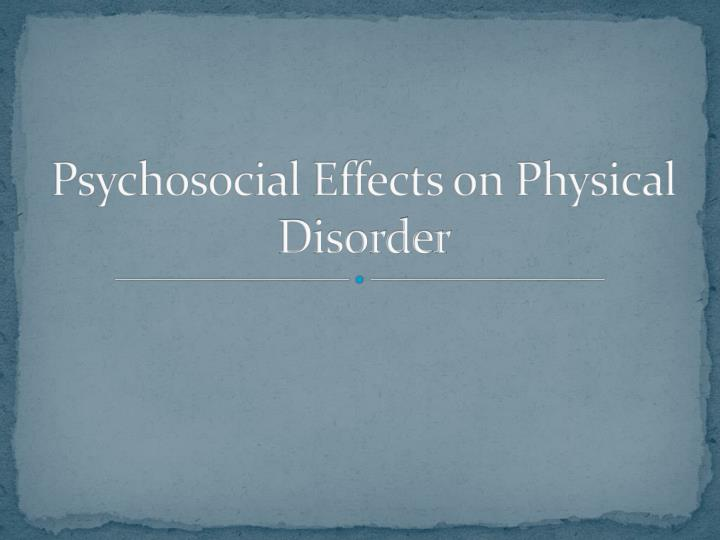 Psychosocial Effects on Physical Disorder